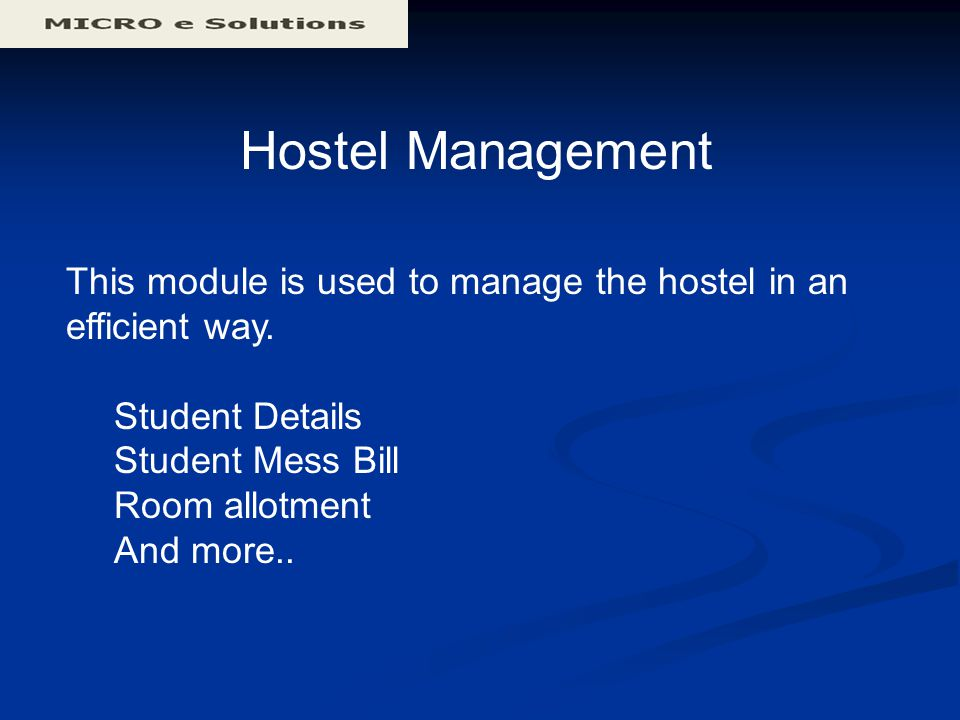 Hostel Management This module is used to manage the hostel in an efficient way.