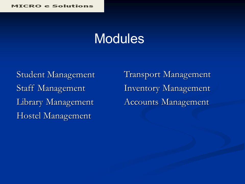 Modules Student Management Student Management Staff Management Staff Management Library Management Library Management Hostel Management Hostel Management Transport Management Inventory Management Accounts Management