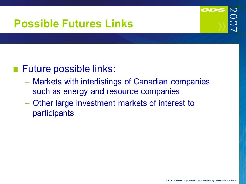16 Possible Futures Links Future possible links: –Markets with interlistings of Canadian companies such as energy and resource companies –Other large investment markets of interest to participants