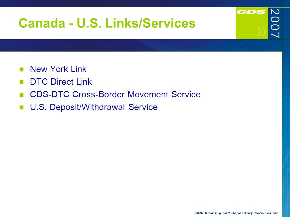 5 Canada - U.S. Links/Services New York Link DTC Direct Link CDS-DTC Cross-Border Movement Service U.S. Deposit/Withdrawal Service