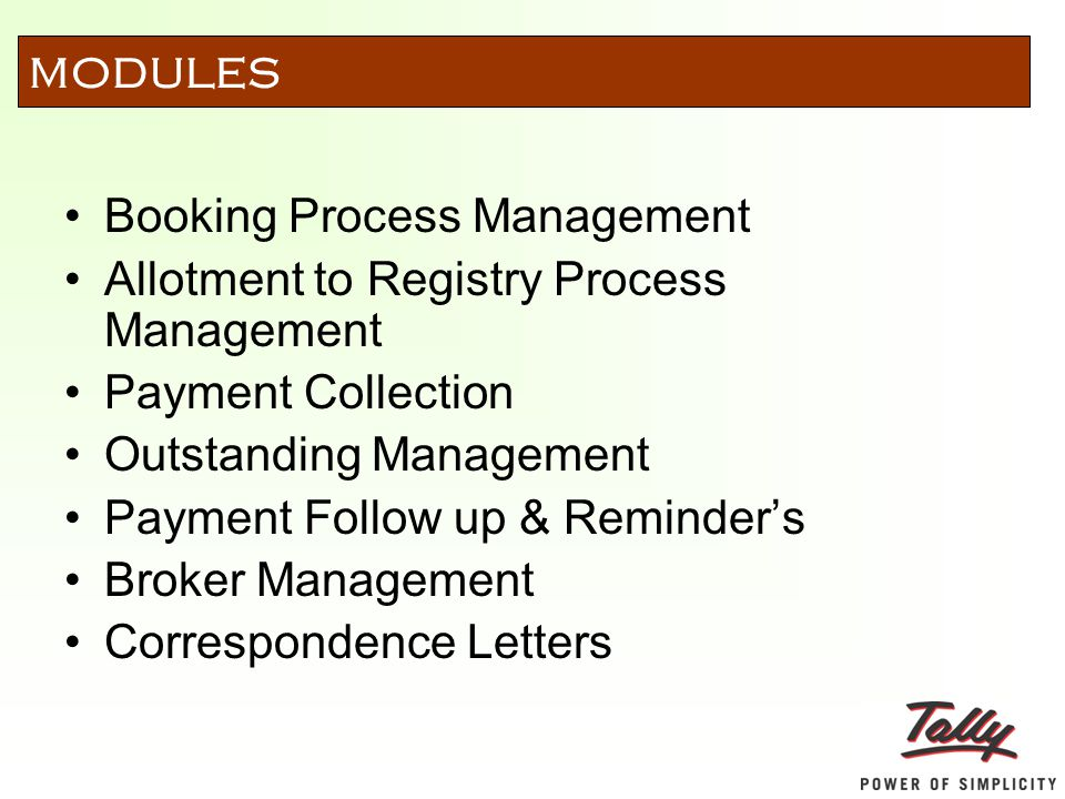 Booking Process Management Allotment to Registry Process Management Payment Collection Outstanding Management Payment Follow up & Reminder's Broker Management Correspondence Letters MODULES