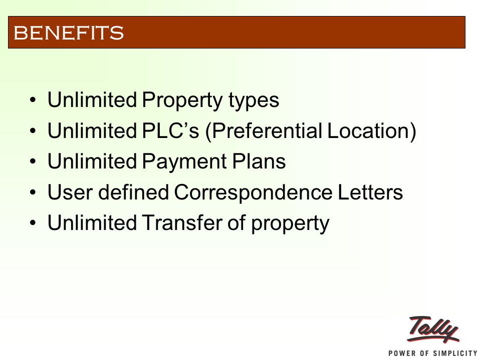 Unlimited Property types Unlimited PLC's (Preferential Location) Unlimited Payment Plans User defined Correspondence Letters Unlimited Transfer of property BENEFITS