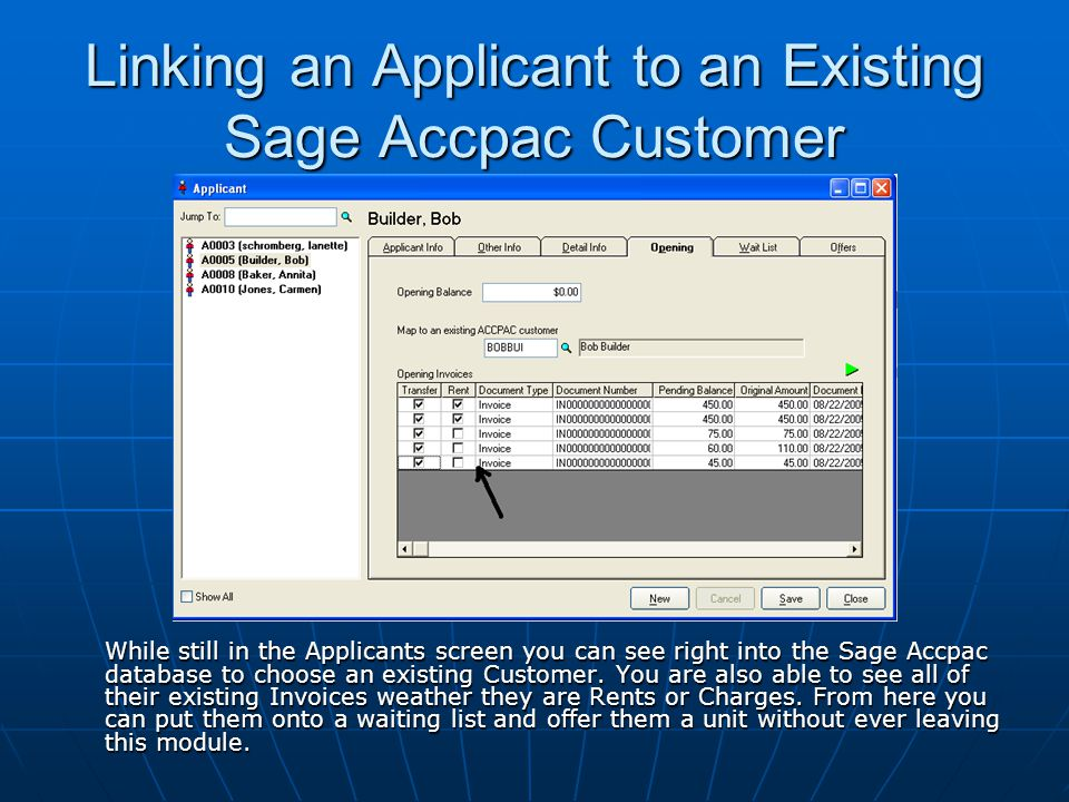 Linking an Applicant to an Existing Sage Accpac Customer While still in the Applicants screen you can see right into the Sage Accpac database to choose an existing Customer.