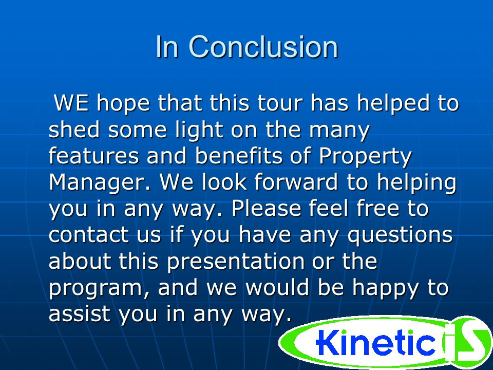 In Conclusion WE hope that this tour has helped to shed some light on the many features and benefits of Property Manager.