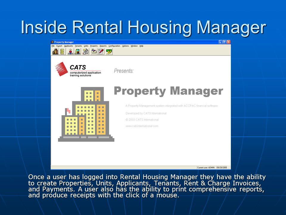Inside Rental Housing Manager Once a user has logged into Rental Housing Manager they have the ability to create Properties, Units, Applicants, Tenants, Rent & Charge Invoices, and Payments.