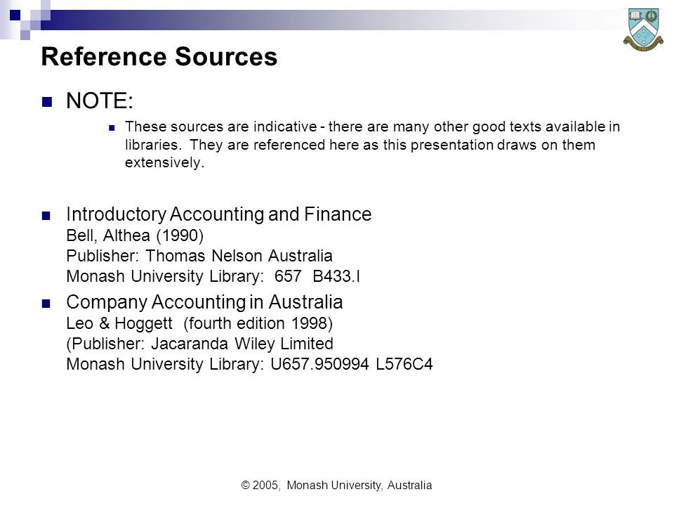 © 2005, Monash University, Australia Reference Sources NOTE: These sources are indicative - there are many other good texts available in libraries. Th