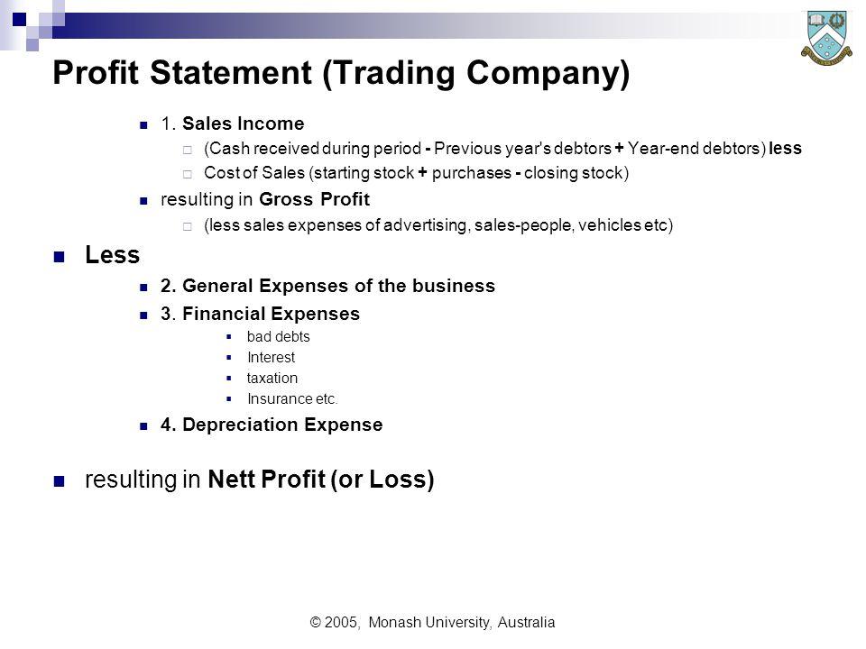 © 2005, Monash University, Australia Profit Statement (Trading Company) 1.