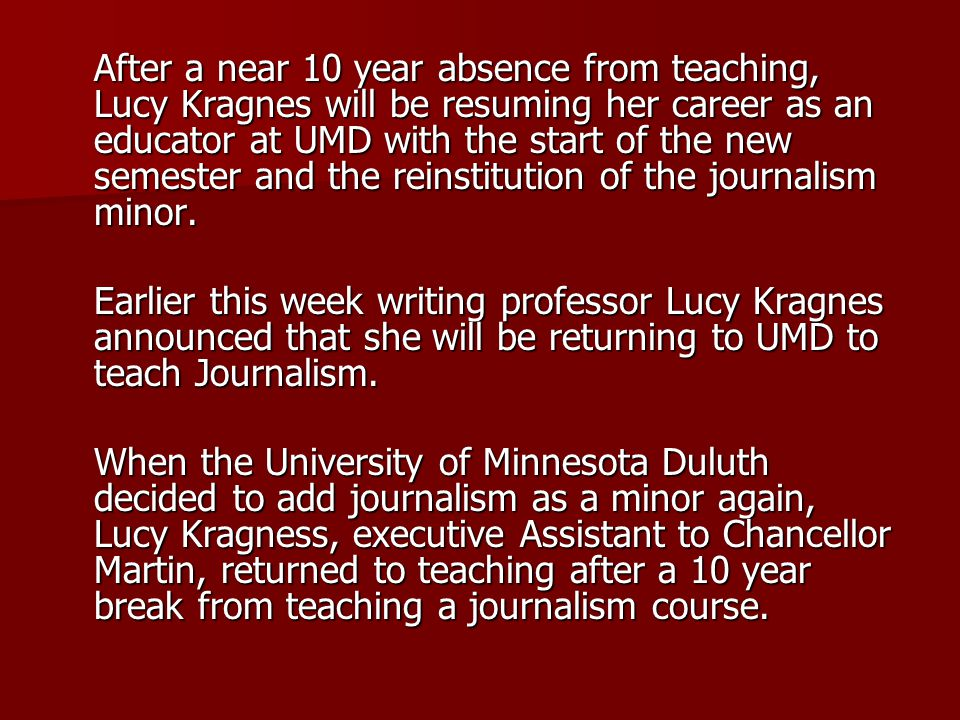After a near 10 year absence from teaching, Lucy Kragnes will be resuming her career as an educator at UMD with the start of the new semester and the reinstitution of the journalism minor.