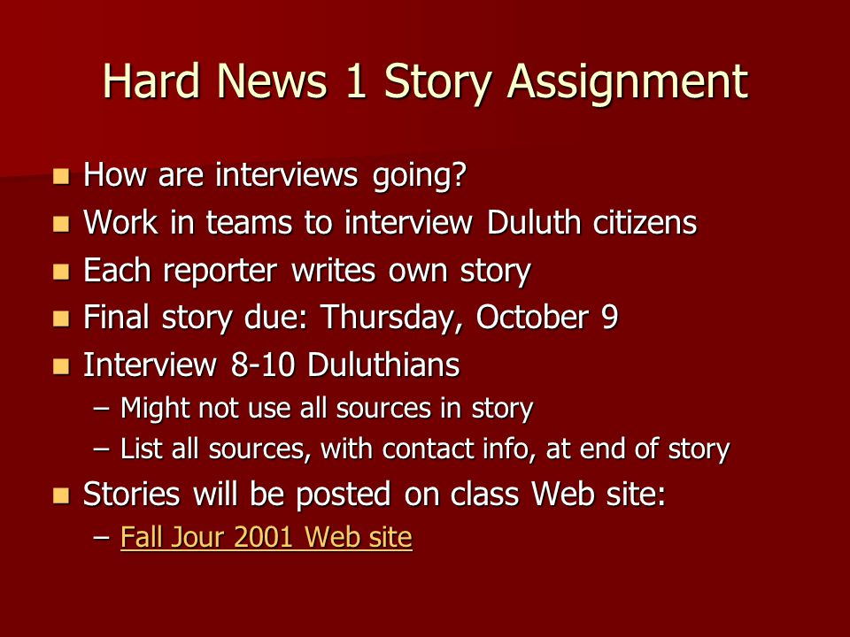 Hard News 1 Story Assignment How are interviews going.