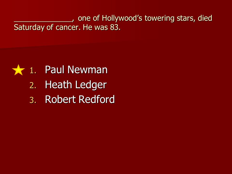 ______________, one of Hollywood's towering stars, died Saturday of cancer.