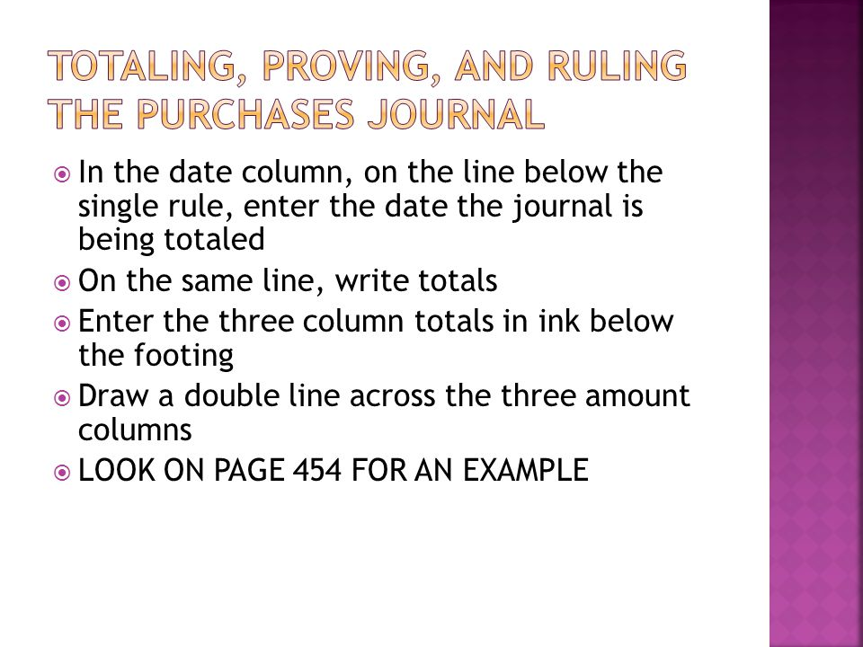  In the date column, on the line below the single rule, enter the date the journal is being totaled  On the same line, write totals  Enter the thre