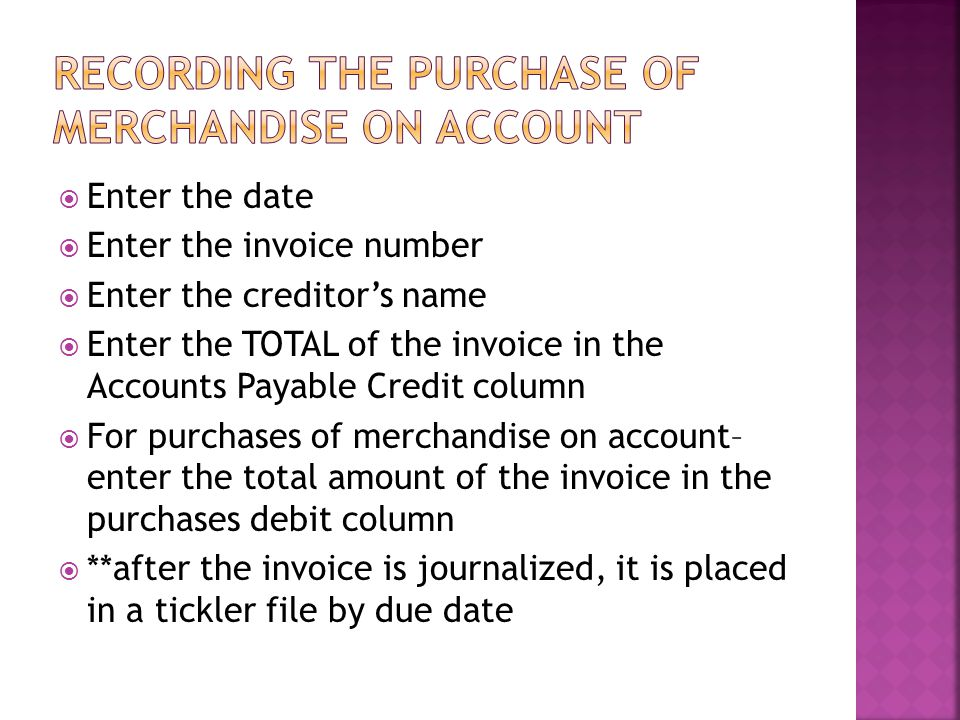  Enter the date  Enter the invoice number  Enter the creditor's name  Enter the TOTAL of the invoice in the Accounts Payable Credit column  For p