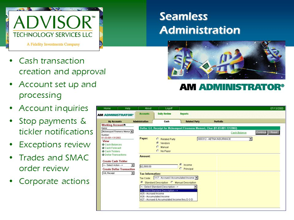 Seamless Administration Cash transaction creation and approval Account set up and processing Account inquiries Stop payments & tickler notifications Exceptions review Trades and SMAC order review Corporate actions