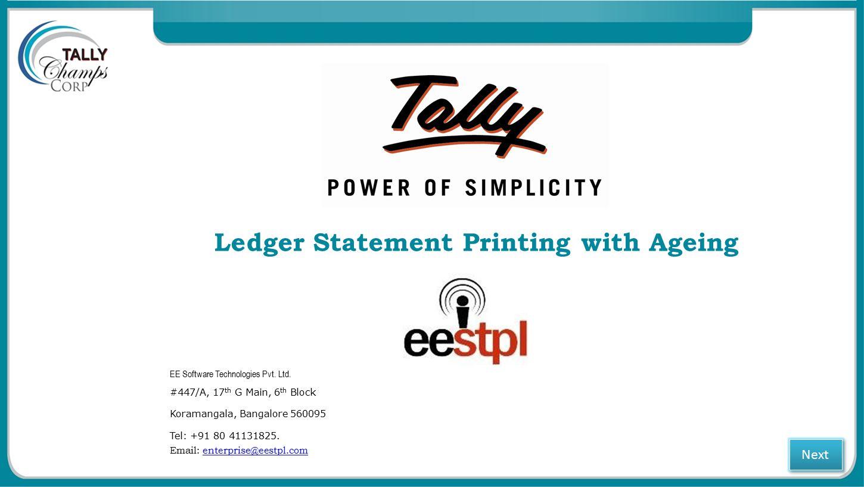 Ledger Statement Printing with Ageing EE Software Technologies Pvt. Ltd. #447/A, 17 th G Main, 6 th Block Koramangala, Bangalore 560095 Tel: +91 80 41