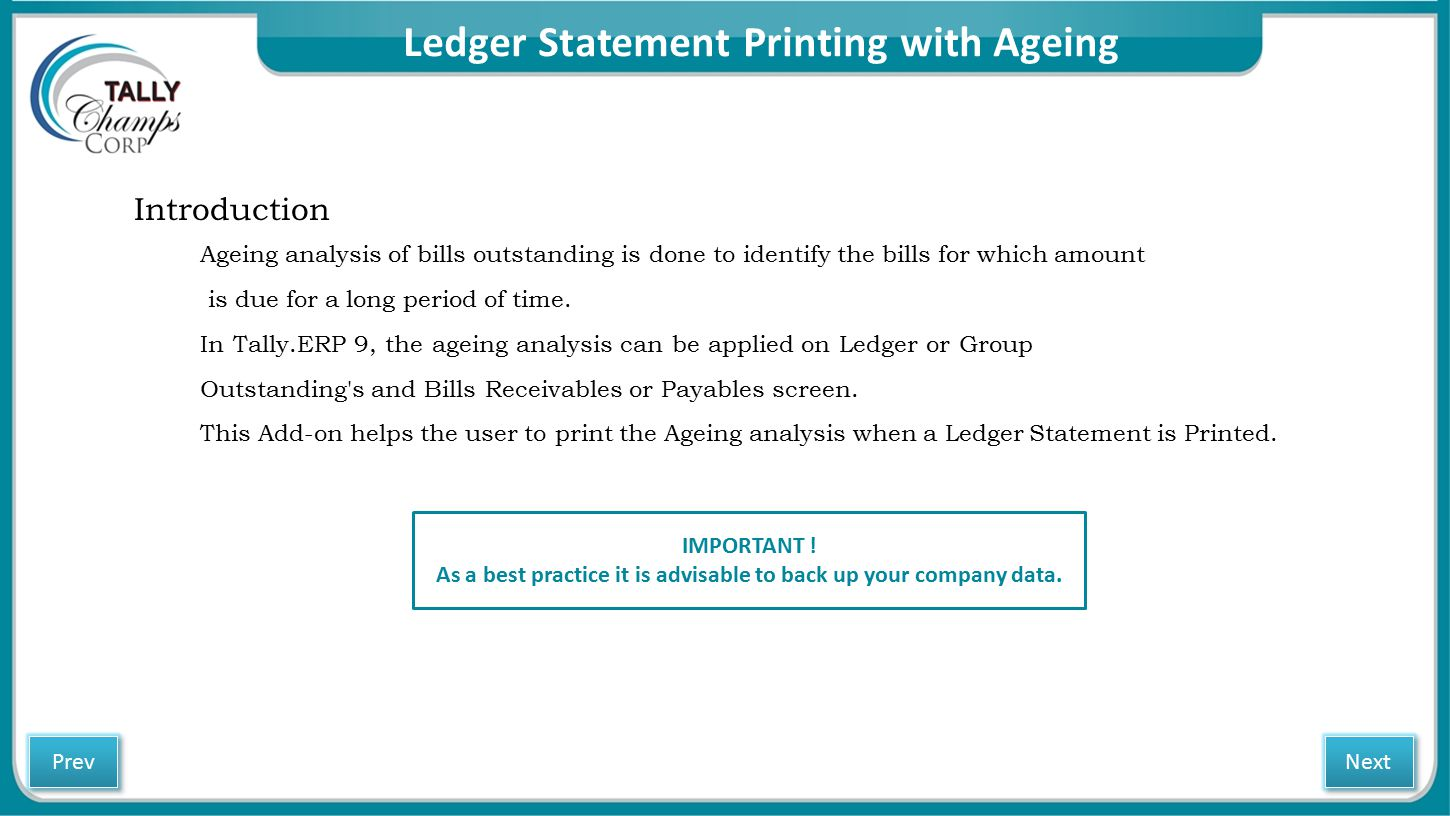 Ledger Statement Printing with Ageing Introduction Ageing analysis of bills outstanding is done to identify the bills for which amount is due for a lo