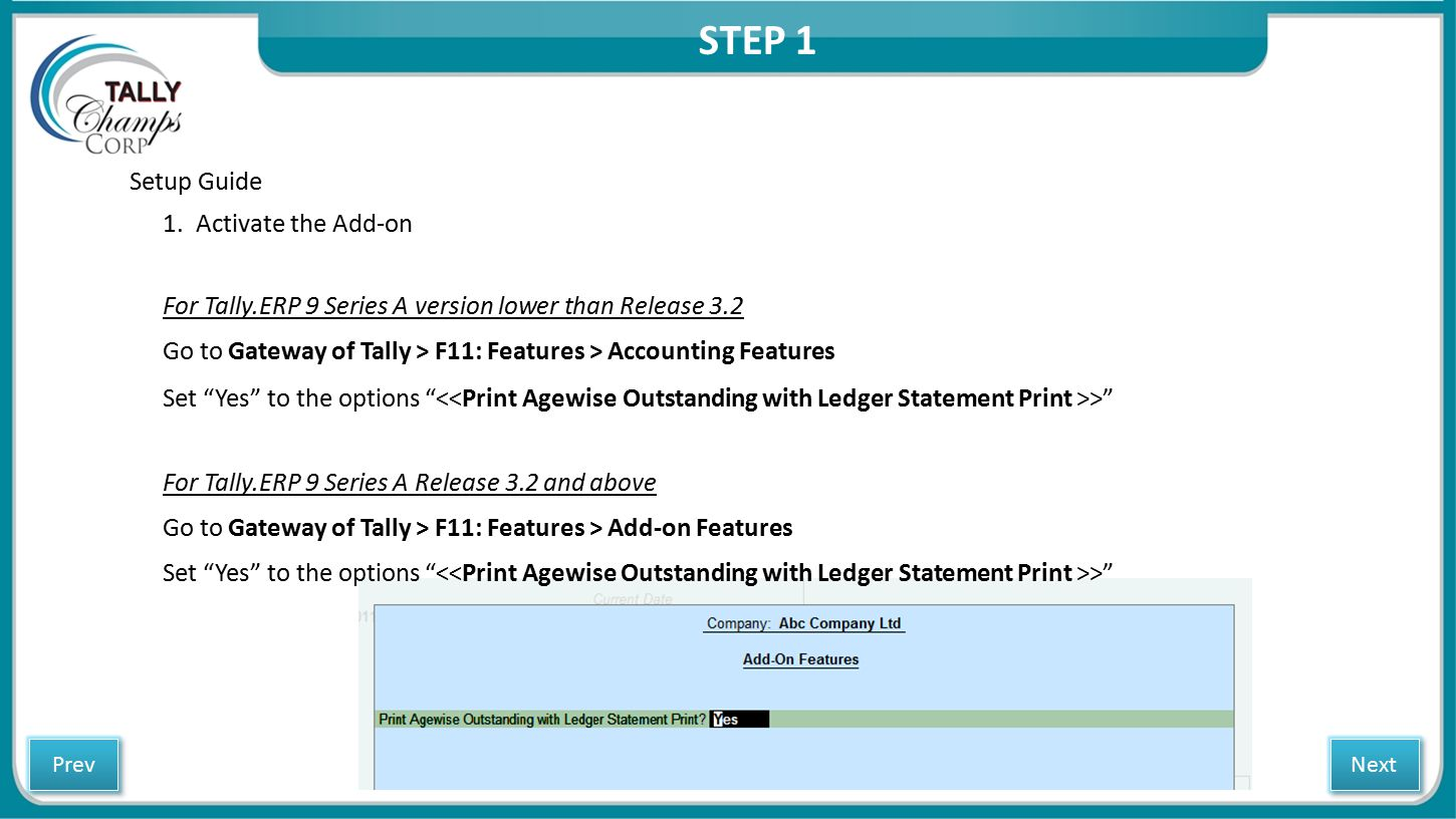 Setup Guide 1. Activate the Add-on For Tally.ERP 9 Series A version lower than Release 3.2 Go to Gateway of Tally > F11: Features > Accounting Feature