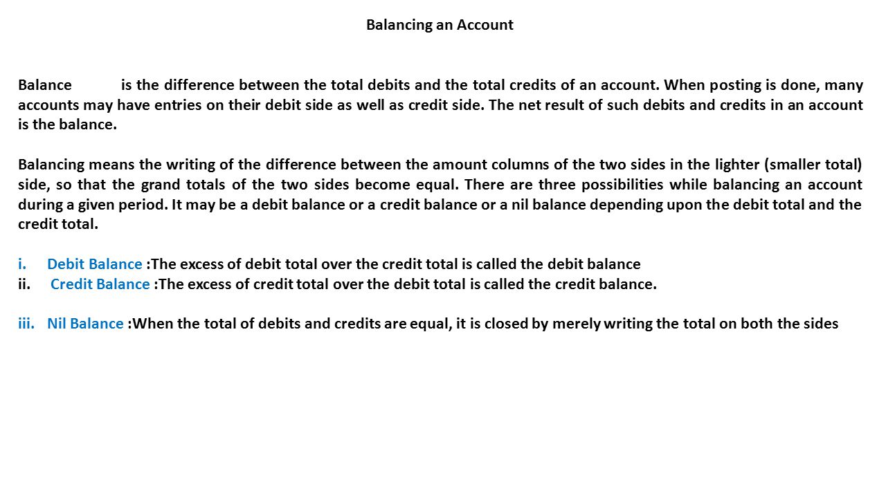 Balancing an Account Balance is the difference between the total debits and the total credits of an account.
