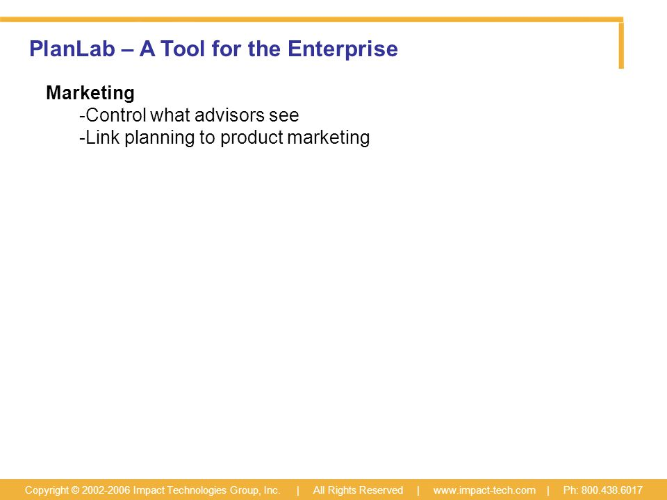 PlanLab – A Tool for the Enterprise Copyright © 2002-2006 Impact Technologies Group, Inc.