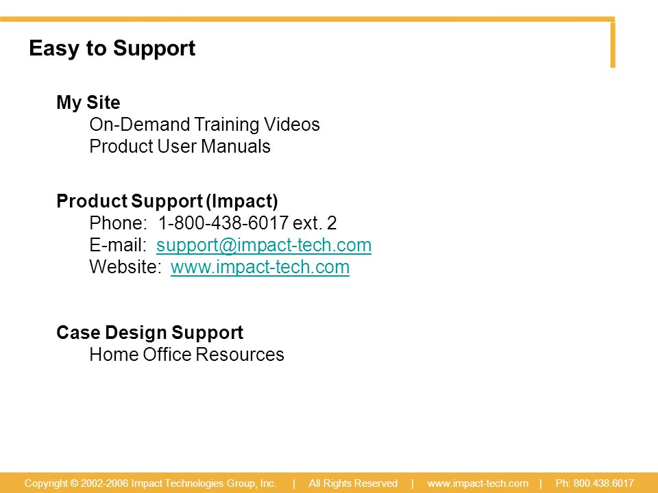 Easy to Support Copyright © 2002-2006 Impact Technologies Group, Inc.