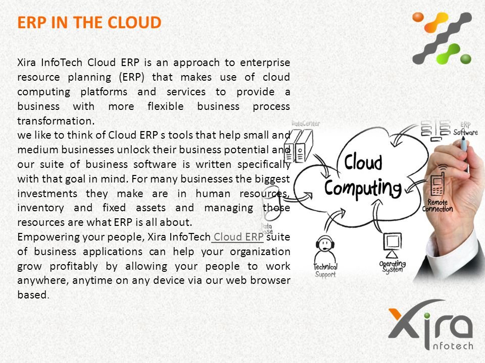 ERP IN THE CLOUD Xira InfoTech Cloud ERP is an approach to enterprise resource planning (ERP) that makes use of cloud computing platforms and services