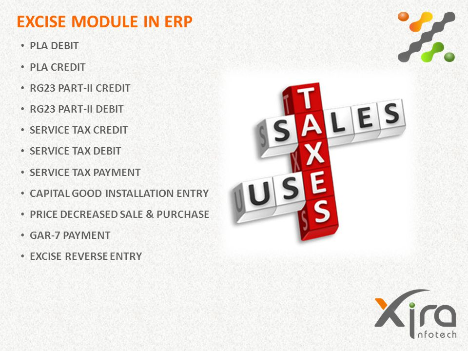 EXCISE MODULE IN ERP PLA DEBIT PLA CREDIT RG23 PART-II CREDIT RG23 PART-II DEBIT SERVICE TAX CREDIT SERVICE TAX DEBIT SERVICE TAX PAYMENT CAPITAL GOOD