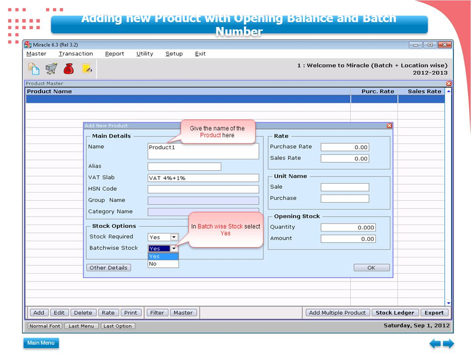 Main Menu Adding new Product with Opening Balance and Batch Number Give the name of the Product here In Batch wise Stock select Yes