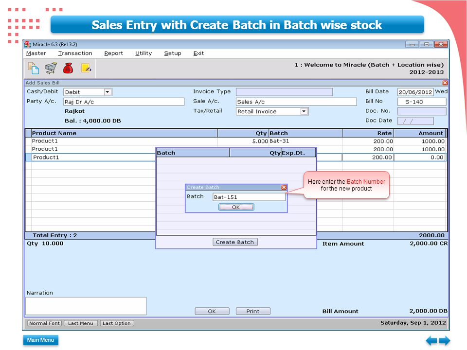 Main Menu Sales Entry with Create Batch in Batch wise stock Here enter the Batch Number for the new product