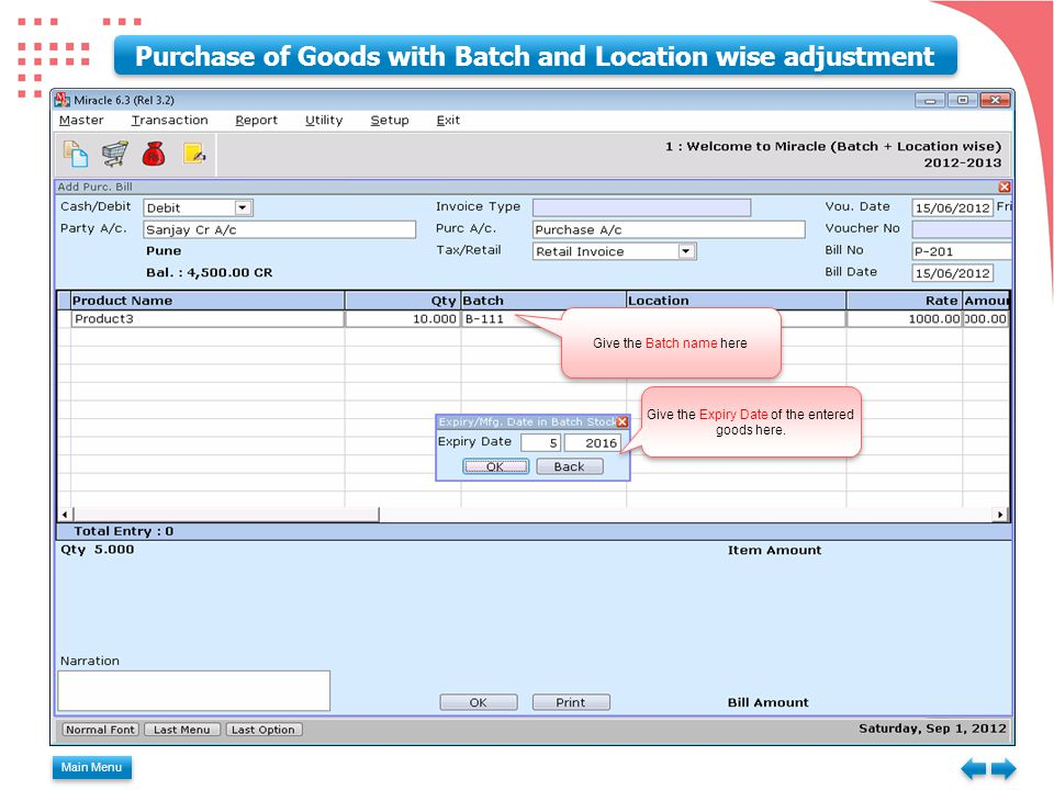 Main Menu Purchase of Goods with Batch and Location wise adjustment Give the Batch name here Give the Expiry Date of the entered goods here.