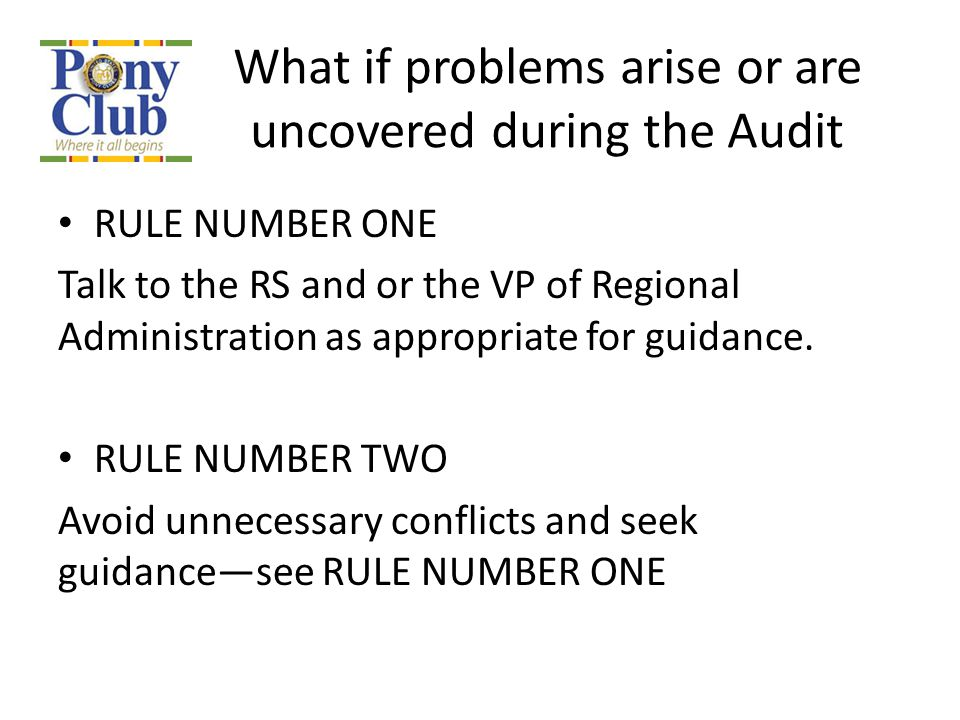 What if problems arise or are uncovered during the Audit RULE NUMBER ONE Talk to the RS and or the VP of Regional Administration as appropriate for gu