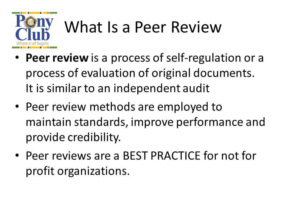 What Is a Peer Review Peer review is a process of self-regulation or a process of evaluation of original documents. It is similar to an independent au