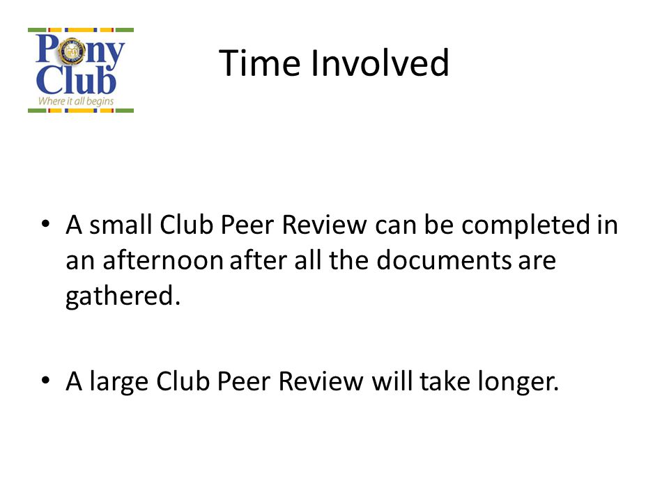 Time Involved A small Club Peer Review can be completed in an afternoon after all the documents are gathered.