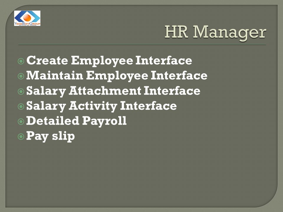  Create Employee Interface  Maintain Employee Interface  Salary Attachment Interface  Salary Activity Interface  Detailed Payroll  Pay slip