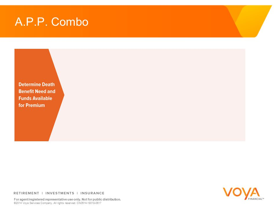 Do not put content on the brand signature area For agent/registered representative use only. Not for public distribution. ©2014 Voya Services Company.
