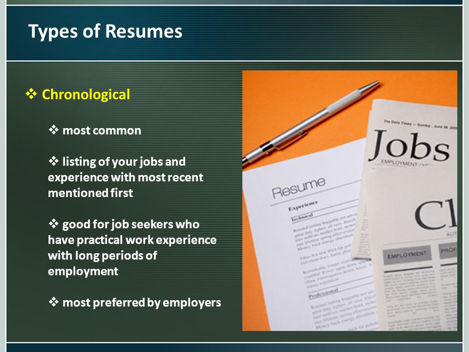 Types of Resumes  Chronological  most common  listing of your jobs and experience with most recent mentioned first  good for job seekers who have