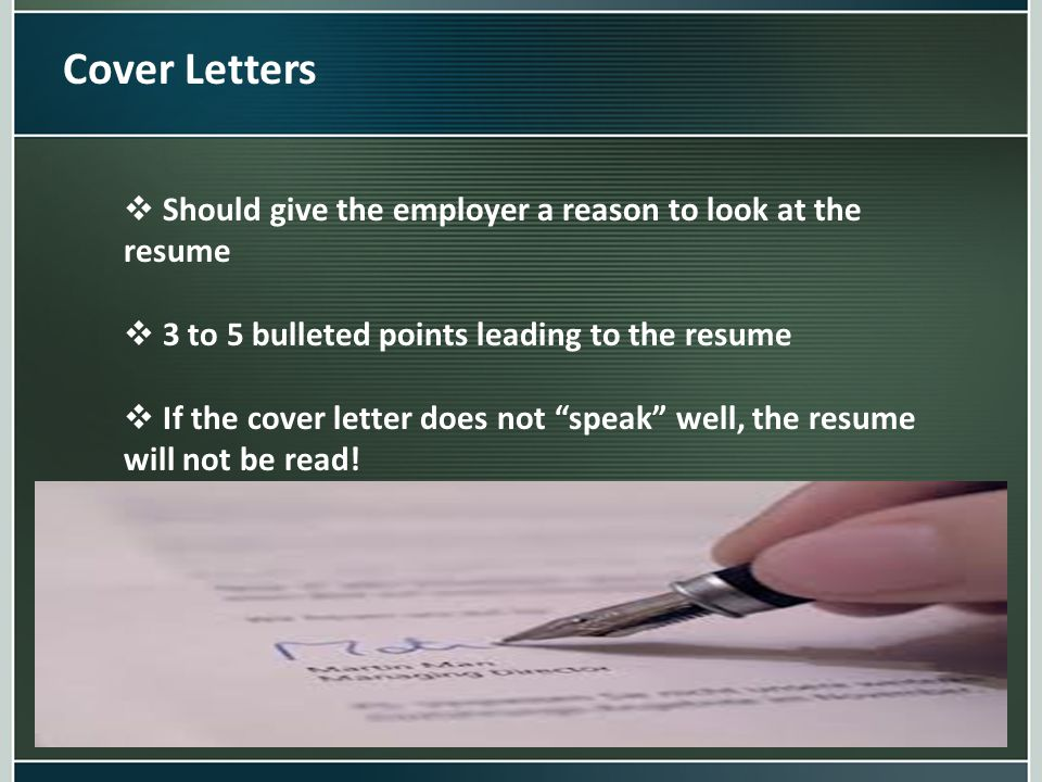 Cover Letters  Should give the employer a reason to look at the resume  3 to 5 bulleted points leading to the resume  If the cover letter does not