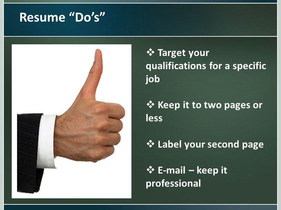"Resume ""Do's""  Target your qualifications for a specific job  Keep it to two pages or less  Label your second page  E-mail – keep it professional"