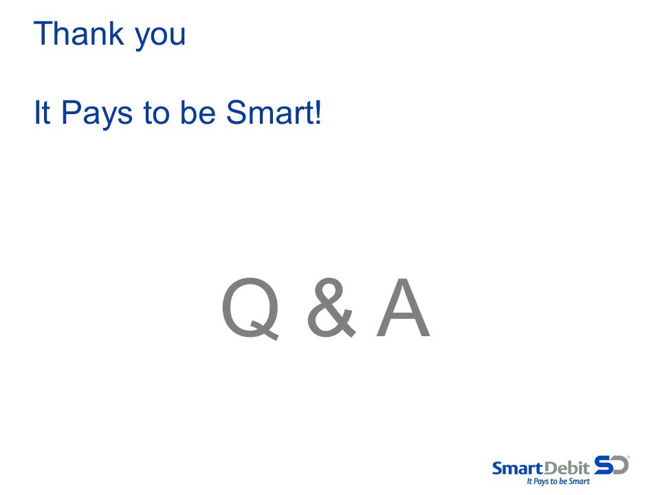 Thank you It Pays to be Smart! Q & A