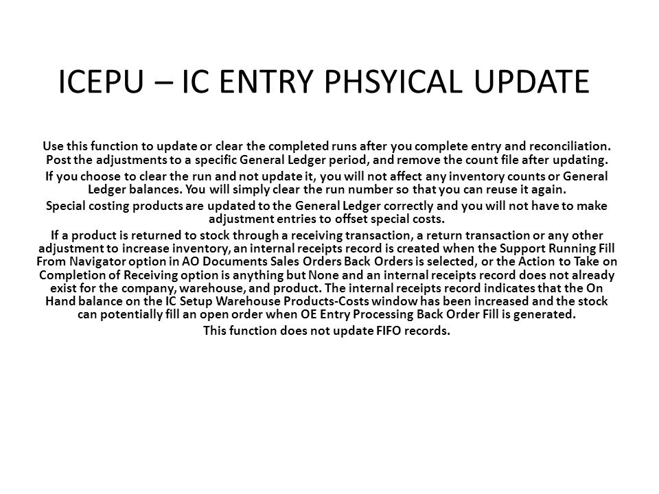 ICEPU – IC ENTRY PHSYICAL UPDATE Use this function to update or clear the completed runs after you complete entry and reconciliation.