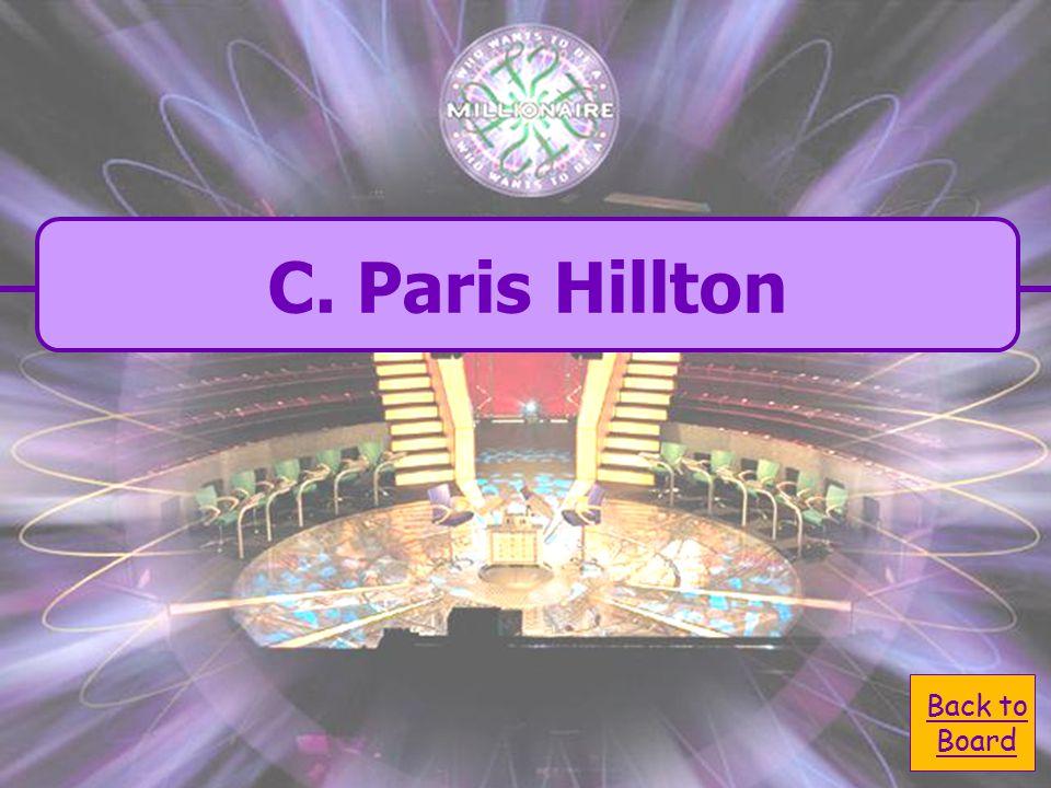  A. Jessica Simpson A. Jessica Simpson  C. Paris Hilton C. Paris Hilton  B. Hannah Montana B. Hannah Montana  D. Taylor Swift D. Taylor Swift Who