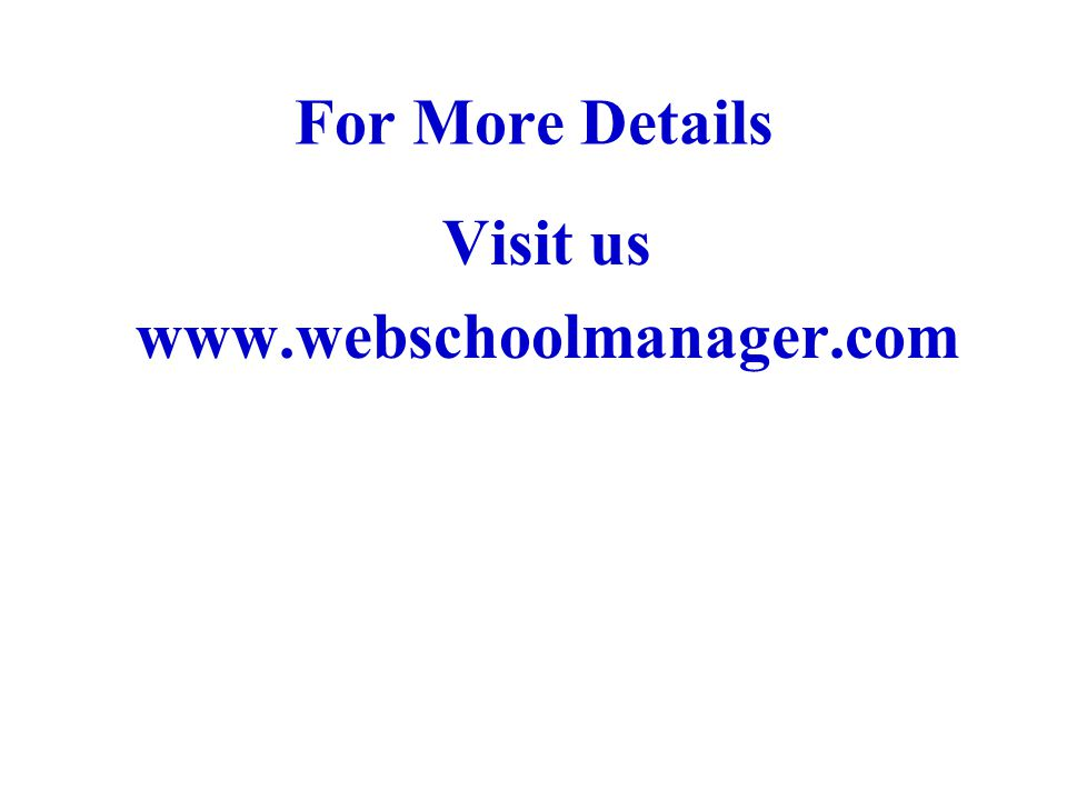 For More Details Visit us www.webschoolmanager.com