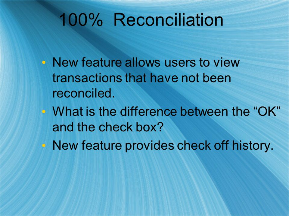 """100% Reconciliation New feature allows users to view transactions that have not been reconciled. What is the difference between the """"OK"""" and the check"""