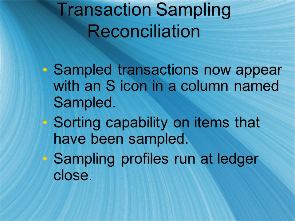 Transaction Sampling Reconciliation Sampled transactions now appear with an S icon in a column named Sampled. Sorting capability on items that have be