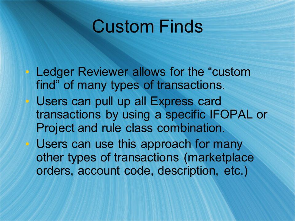 Custom Finds Ledger Reviewer allows for the custom find of many types of transactions.