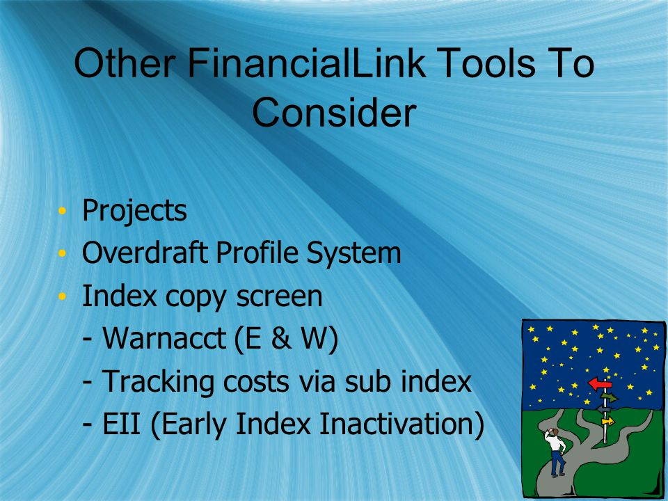 Other FinancialLink Tools To Consider Projects Overdraft Profile System Index copy screen - Warnacct (E & W) - Tracking costs via sub index - EII (Early Index Inactivation) Projects Overdraft Profile System Index copy screen - Warnacct (E & W) - Tracking costs via sub index - EII (Early Index Inactivation)