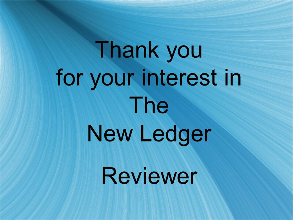 Thank you for your interest in The New Ledger Reviewer