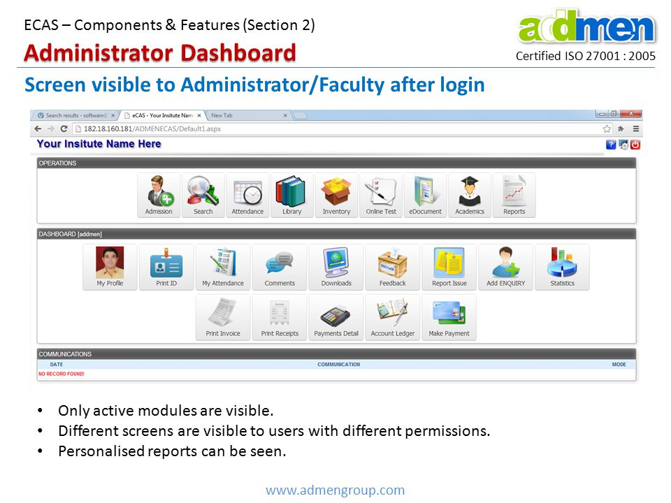 Certified ISO 27001 : 2005 ECAS – Components & Features (Section 2) www.admengroup.com Administrator Dashboard Screen visible to Administrator/Faculty