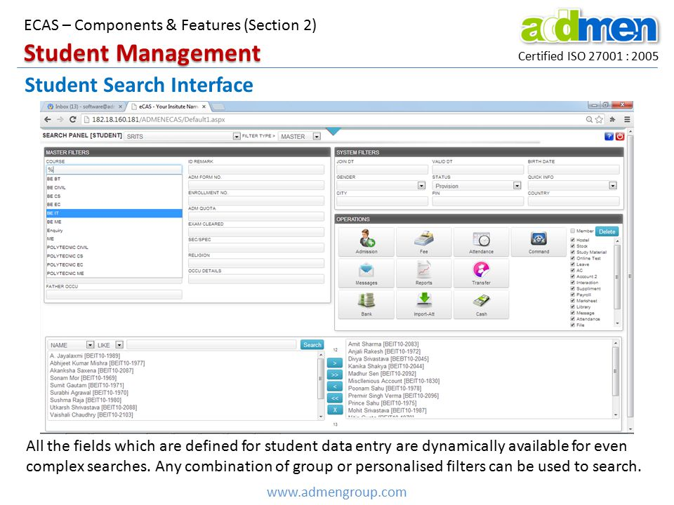 Certified ISO 27001 : 2005 www.admengroup.com ECAS – Components & Features (Section 2) Student Search Interface Student Management All the fields whic