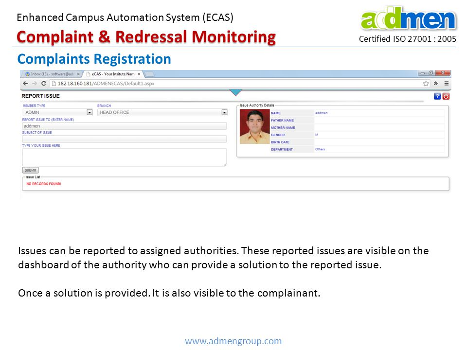 Certified ISO 27001 : 2005 Enhanced Campus Automation System (ECAS) www.admengroup.com Complaints Registration Complaint & Redressal Monitoring Issues