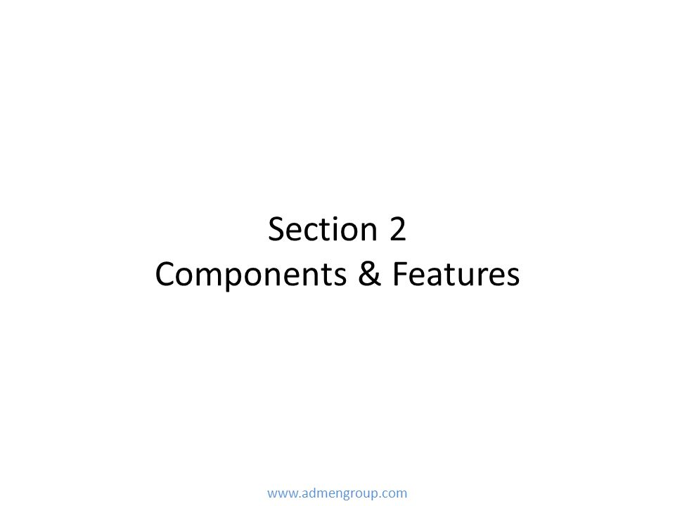 Section 2 Components & Features www.admengroup.com