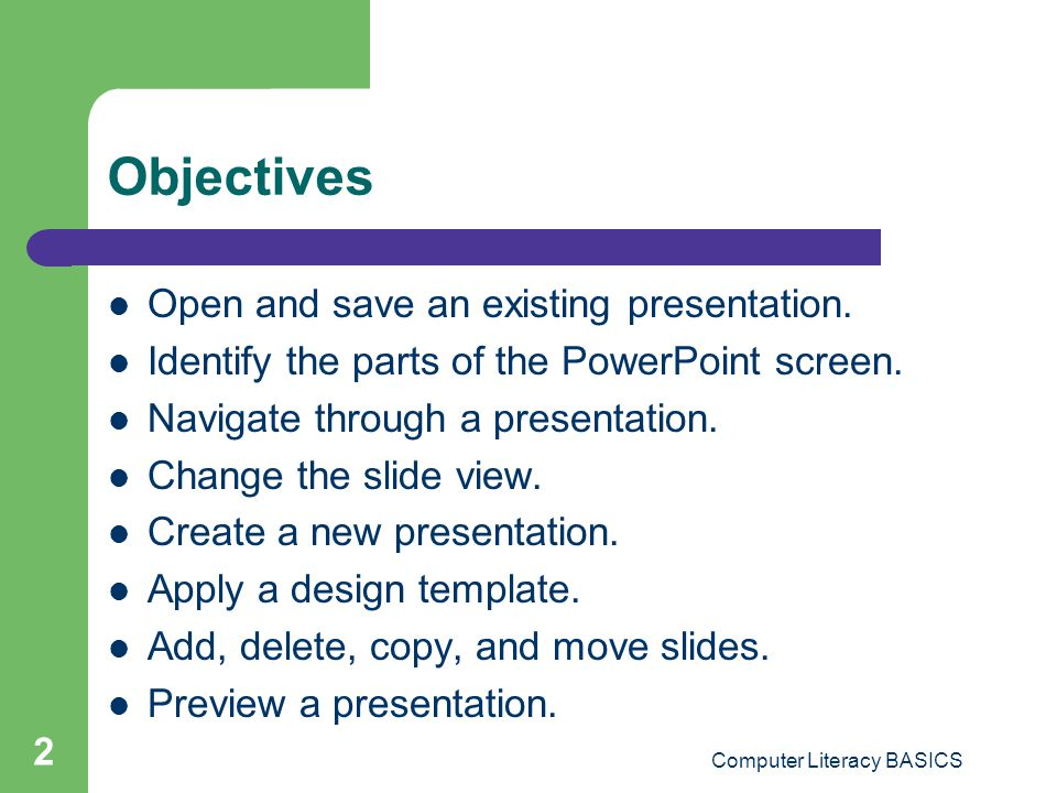 Computer Literacy BASICS 33 Summary (cont.) PowerPoint offers three different views to display a presentation.